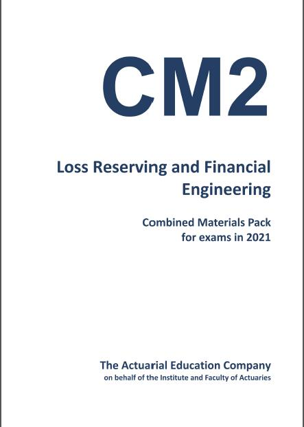 CM2 Loss Reserving and Financial Engineering, Combined Materials Pack for exams in 2021